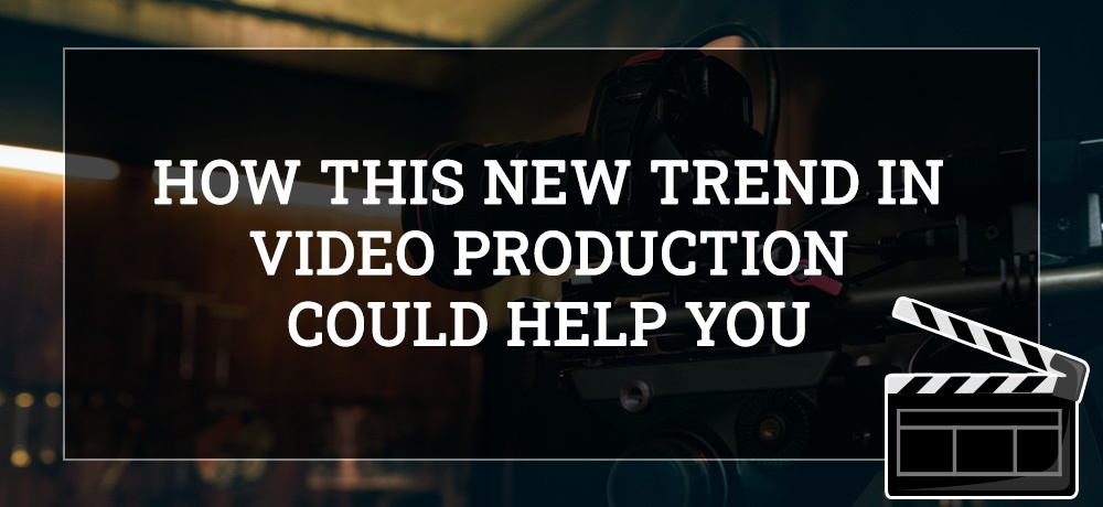 How This New Trend in Video Production Could Help You