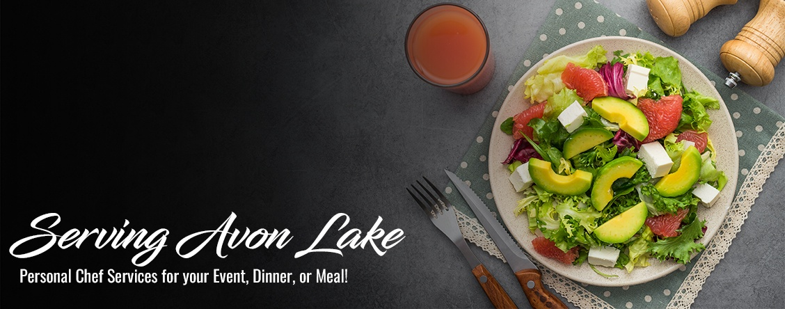 Serving Avon Lake  Personal Chef Services for your Event, Dinner, or Meal!