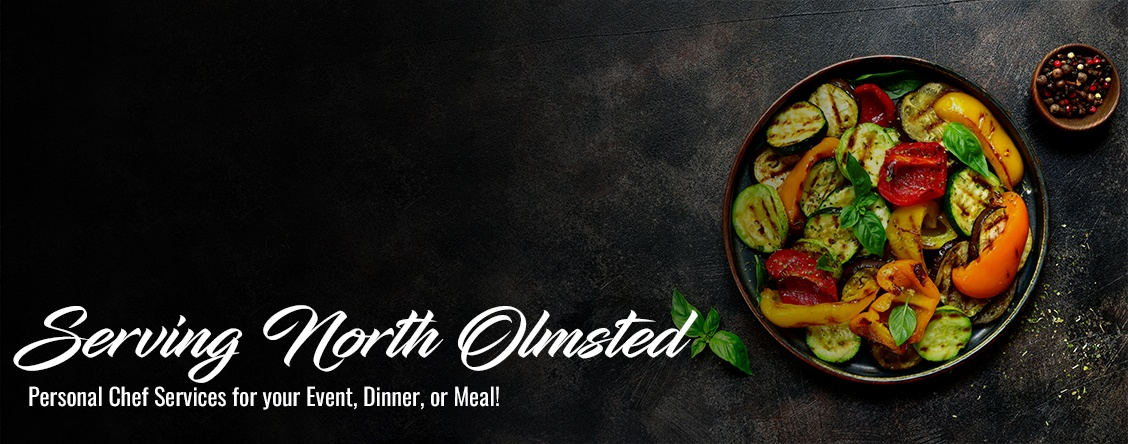 Serving North Olmsted  Personal Chef Services for your Event, Dinner, or Meal!