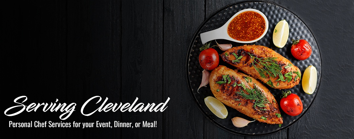Serving Cleveland  Personal Chef Services for your Event, Dinner, or Meal!