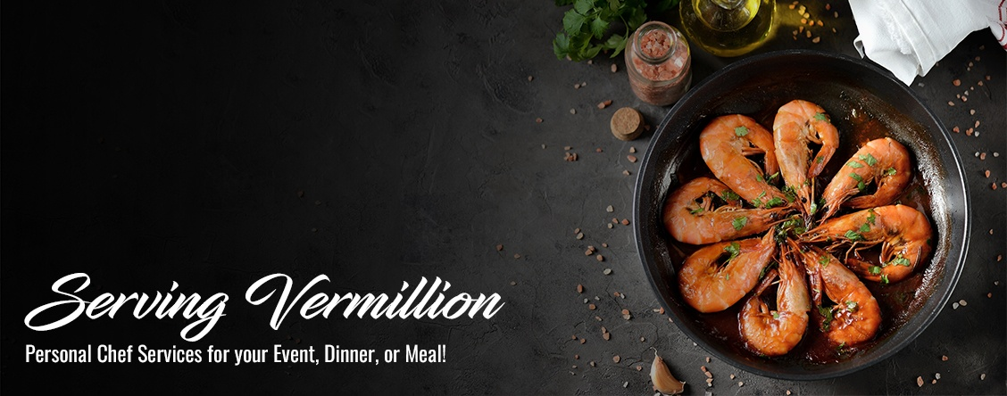 Serving Vermillion  Personal Chef Services for your Event, Dinner, or Meal!
