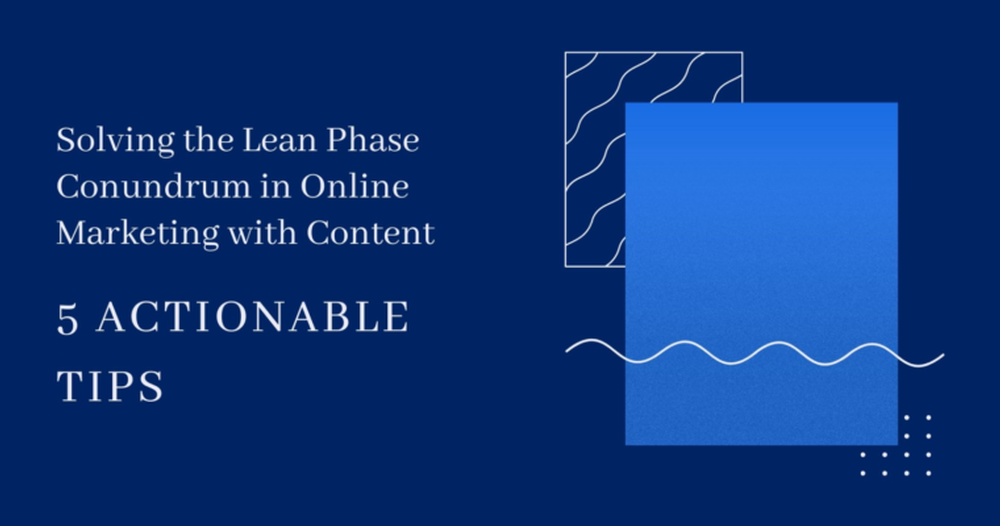 solving-the-lean-phase-conundrum-in-online-marketing-with-content-5f0d7ed0524dc-760x400.png