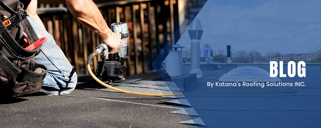Blog by Katana's Roofing Solutions INC.