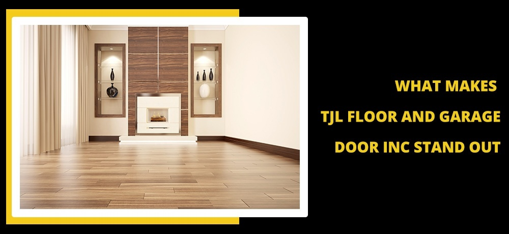 What Makes TJL Floor And Garage Door Inc Stand Out