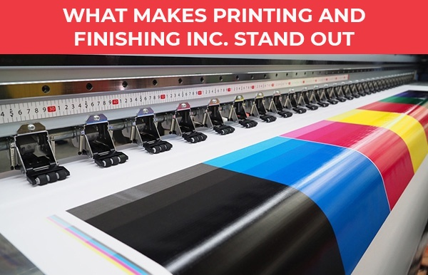 What Makes Printing And Finishing Inc. Stand Out