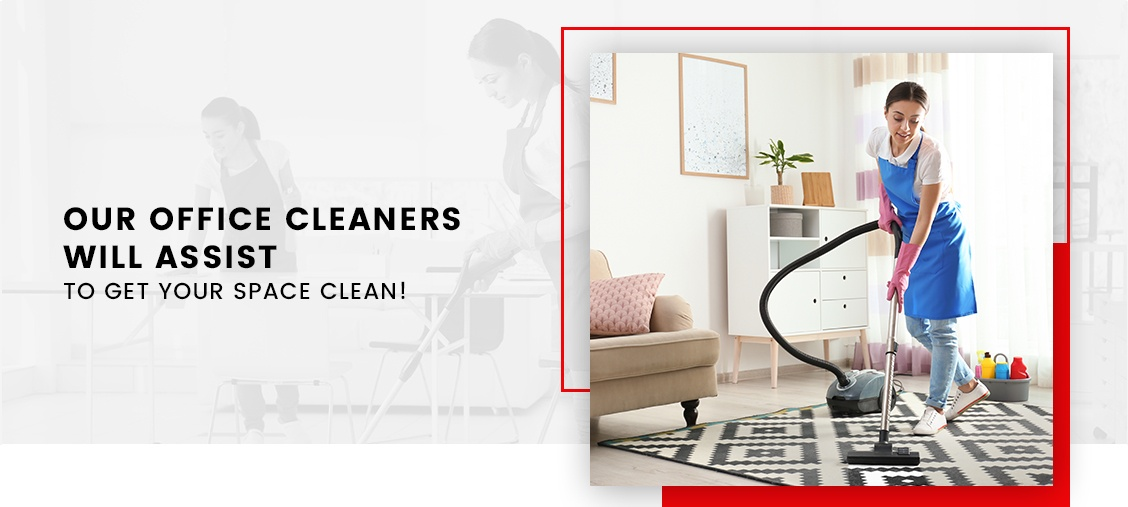 Our Office Cleaners Will Assist To Get Your Space Clean!