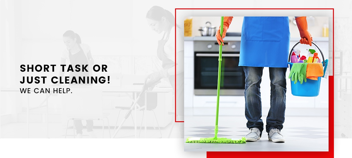 Short Task Or Just Cleaning! We Can Help.